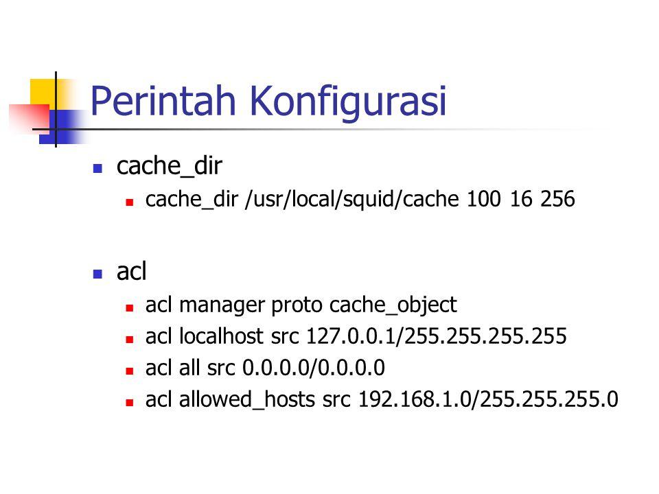 Perintah Konfigurasi http_access allow allowed_host localhost http_access deny manager all http_access deny all icp_access allow localhost allowed_hosts icp_access deny all visible_hostname visible_hostname proxy.klik.war.net.id