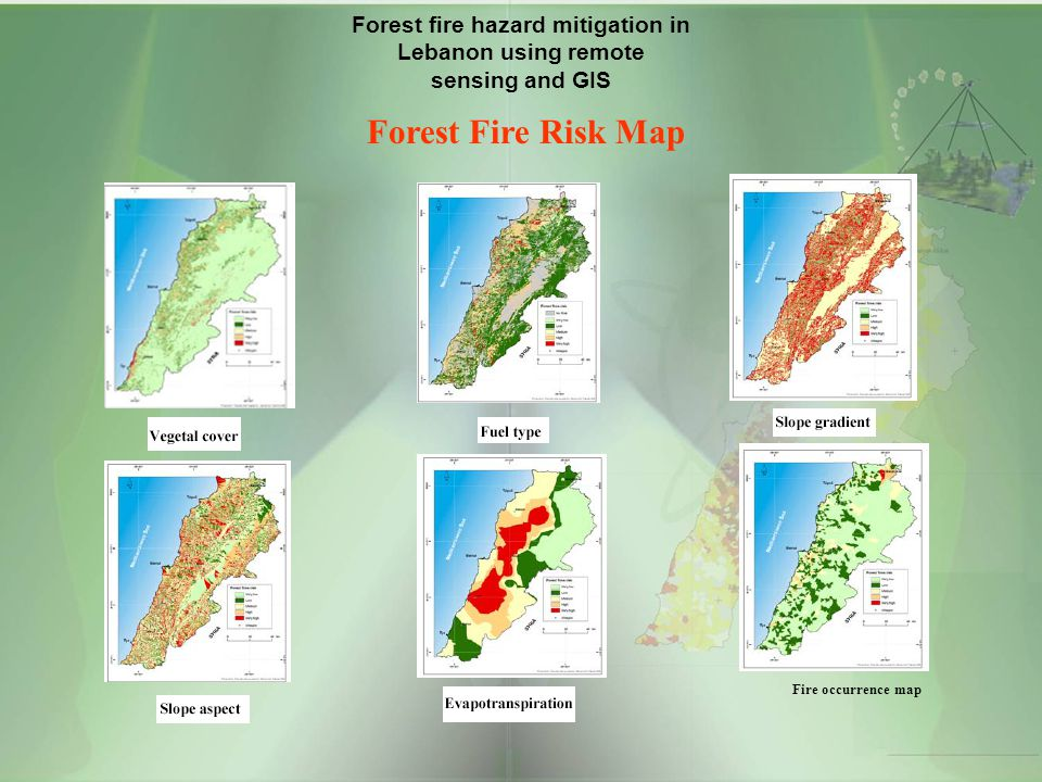 Forest fire hazard mitigation in Lebanon using remote sensing and GIS Forest Fire Risk Map Fire occurrence map