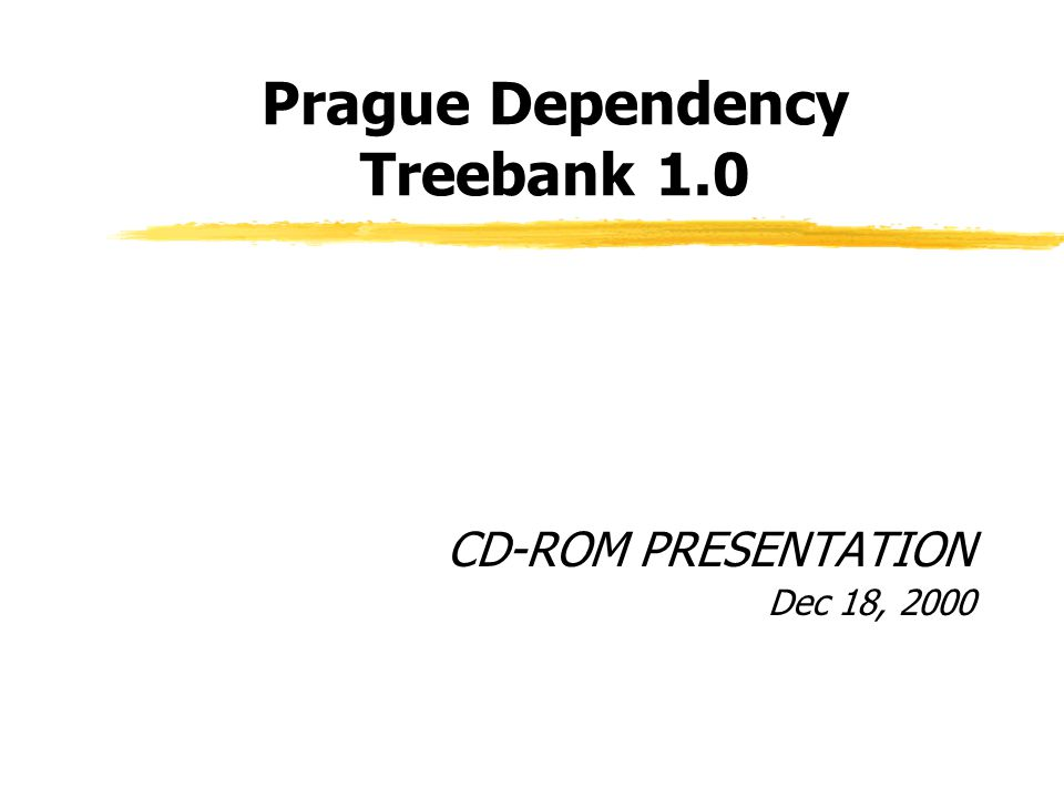 Prague Dependency Treebank 1.0 CD-ROM PRESENTATION Dec 18, 2000