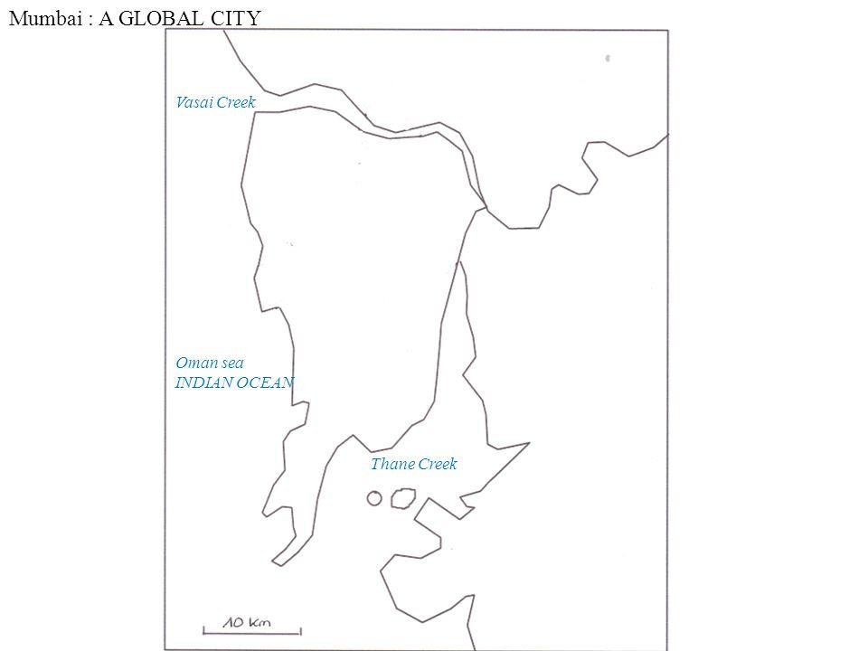 Thane Creek Vasai Creek Oman sea INDIAN OCEAN Mumbai : A GLOBAL CITY