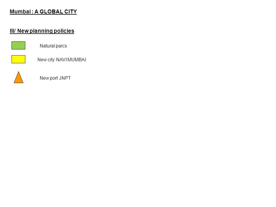 Mumbai : A GLOBAL CITY III/ New planning policies Natural parcs New city NAVI MUMBAI New port JNPT