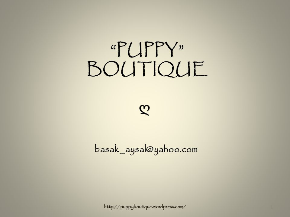 """PUPPY"" BOUTIQUE basak_aysal@yahoo.com 1 http://puppyboutique.wordpress.com/"