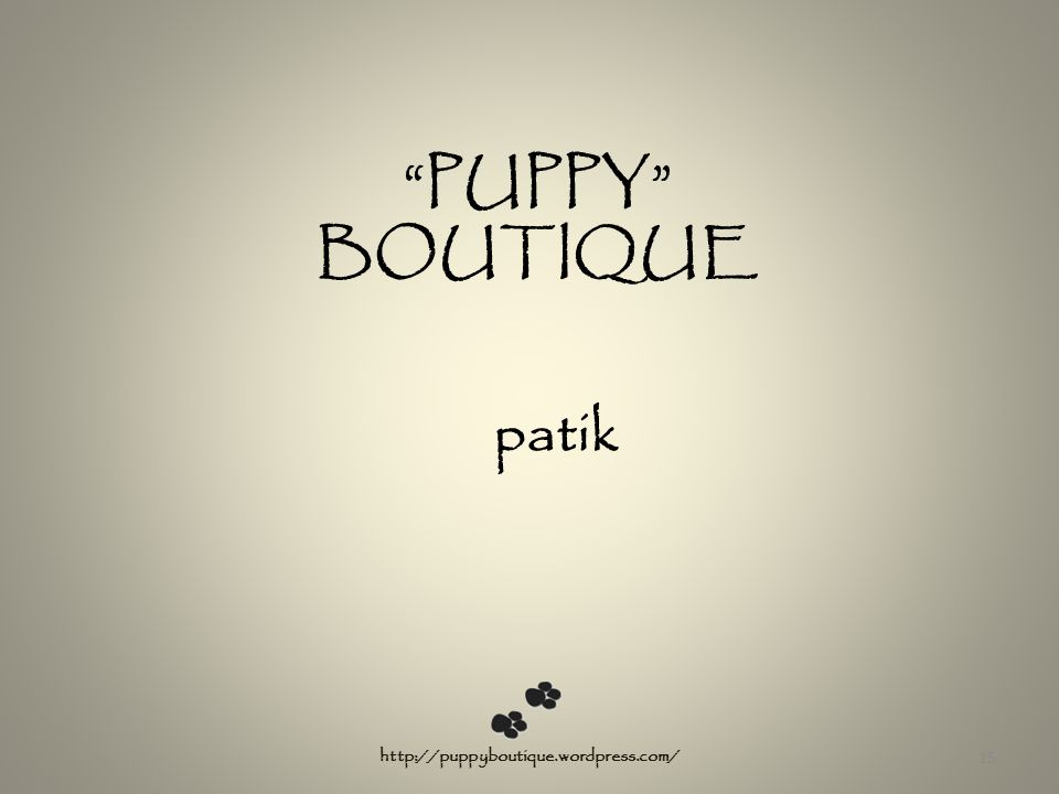 """PUPPY"" BOUTIQUE patik 15 http://puppyboutique.wordpress.com/"