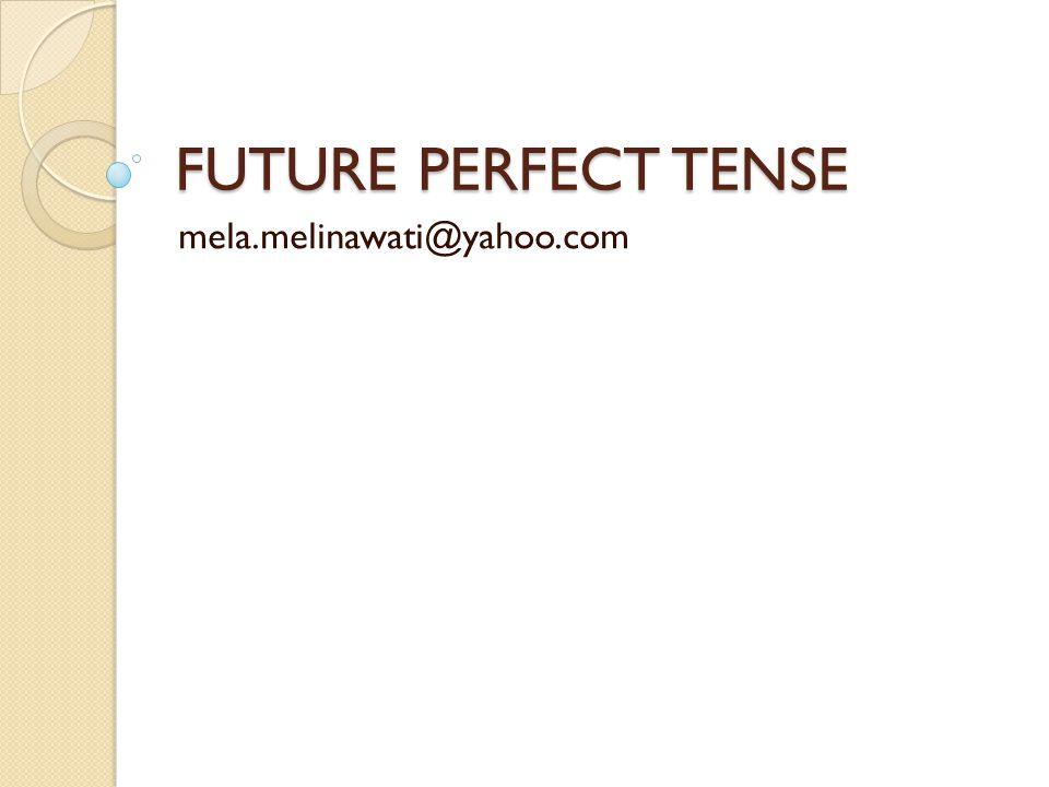 FUTURE PERFECT TENSE mela.melinawati@yahoo.com