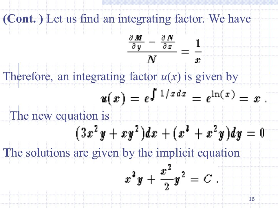 16 (Cont. ) Let us find an integrating factor.