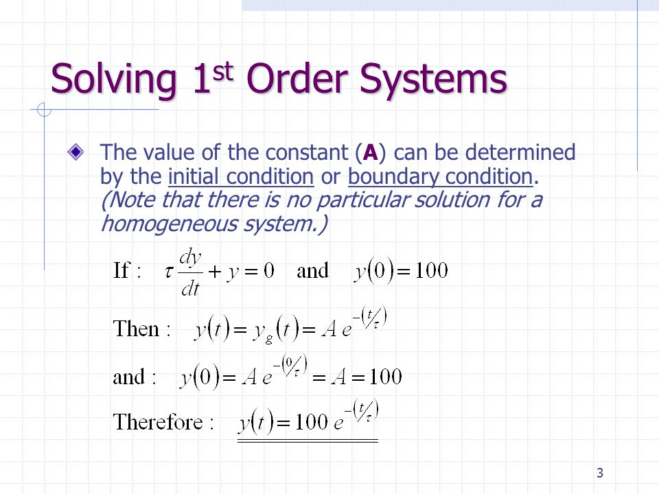 4 Solving 1 st Order Systems The time constant (  ) measures how fast the 1 st order system responds.