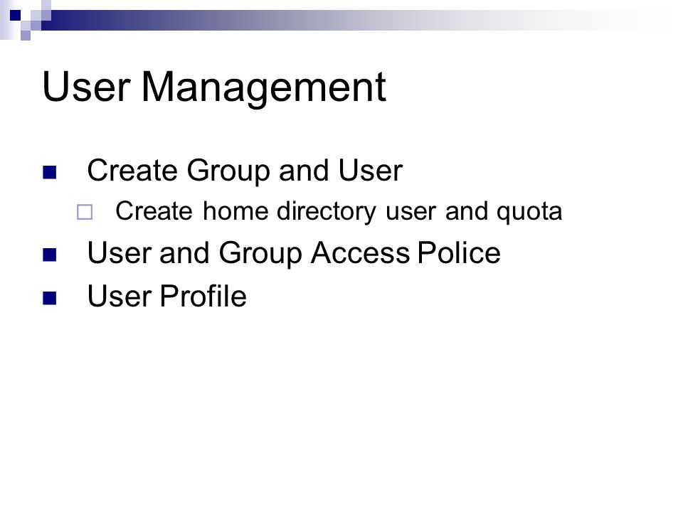 User Management Create Group and User  Create home directory user and quota User and Group Access Police User Profile