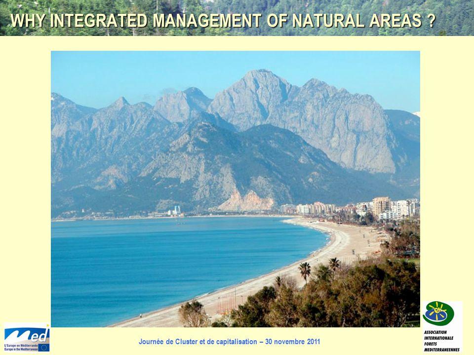 Journée de Cluster et de capitalisation – 30 novembre 2011 WHY INTEGRATED MANAGEMENT OF NATURAL AREAS ?