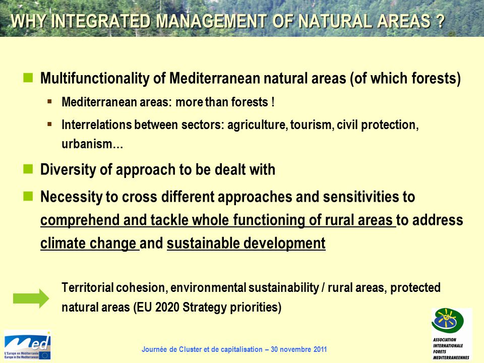 Journée de Cluster et de capitalisation – 30 novembre 2011 WHY INTEGRATED MANAGEMENT OF NATURAL AREAS ? Multifunctionality of Mediterranean natural ar