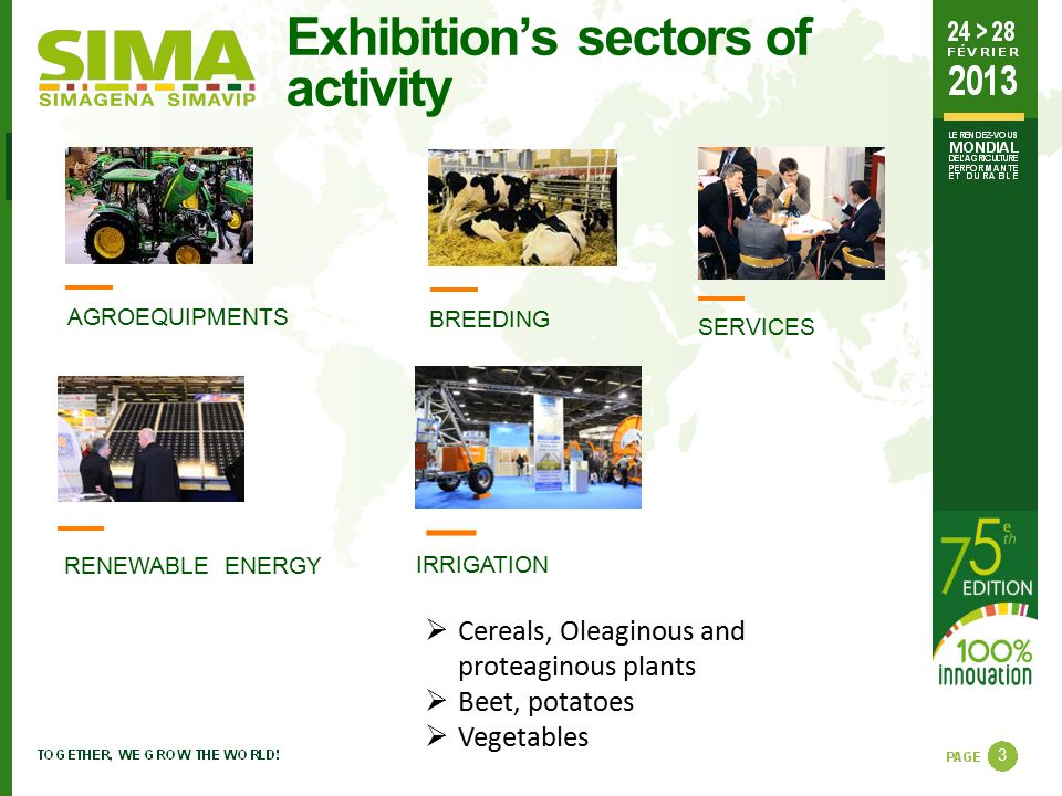 Exhibition's sectors of activity 3 AGROEQUIPMENTSBREEDING SERVICES RENEWABLE ENERGY  Cereals, Oleaginous and proteaginous plants  Beet, potatoes  V