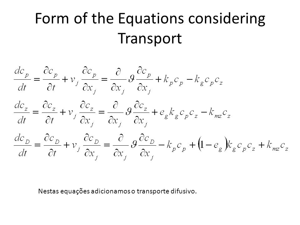 Form of the Equations considering Transport Nestas equações adicionamos o transporte difusivo.