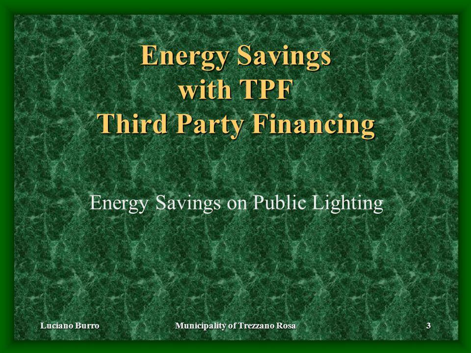Luciano BurroMunicipality of Trezzano Rosa3 Energy Savings with TPF Third Party Financing Energy Savings on Public Lighting