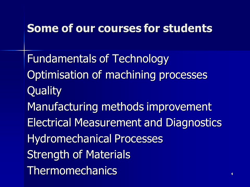 4 Some of our courses for students Fundamentals of Technology Optimisation of machining processes Quality Manufacturing methods improvement Electrical Measurement and Diagnostics Hydromechanical Processes Strength of Materials Thermomechanics 4