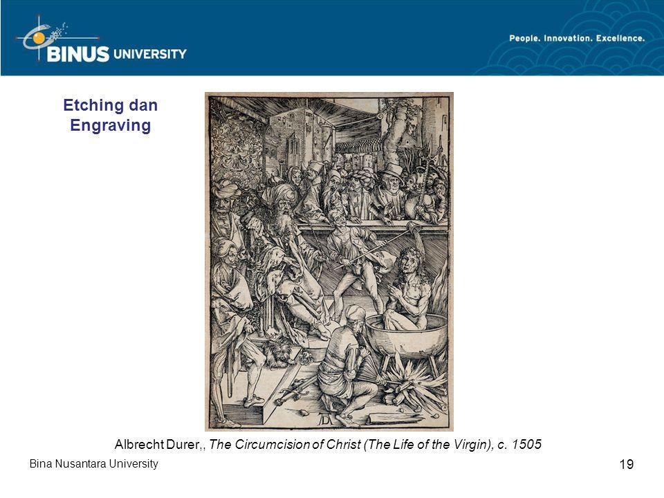 Bina Nusantara University 19 Albrecht Durer,, The Circumcision of Christ (The Life of the Virgin), c. 1505 Etching dan Engraving