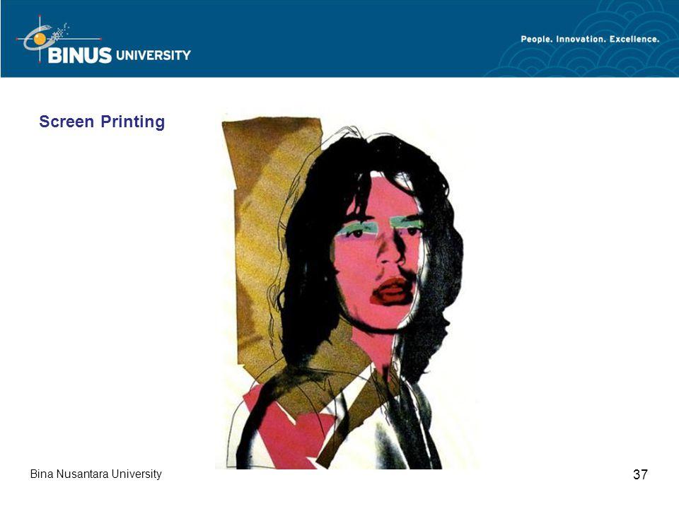 Bina Nusantara University 37 Screen Printing