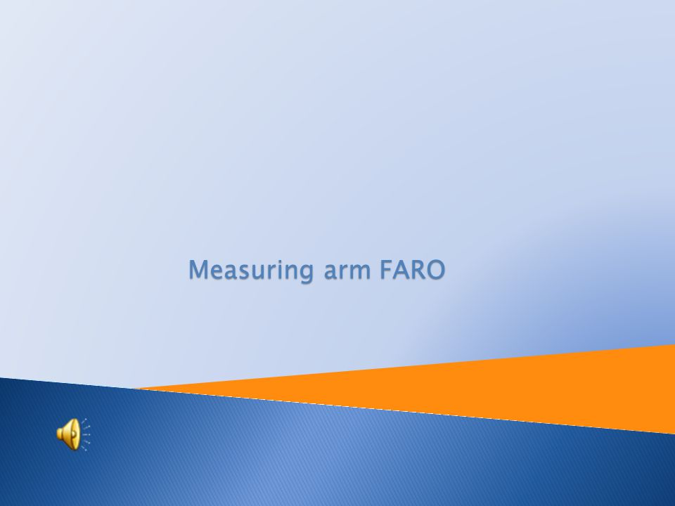 Tutorial: Engineering metrology Topic: Measuring arm FARO Prepared by: Ing.