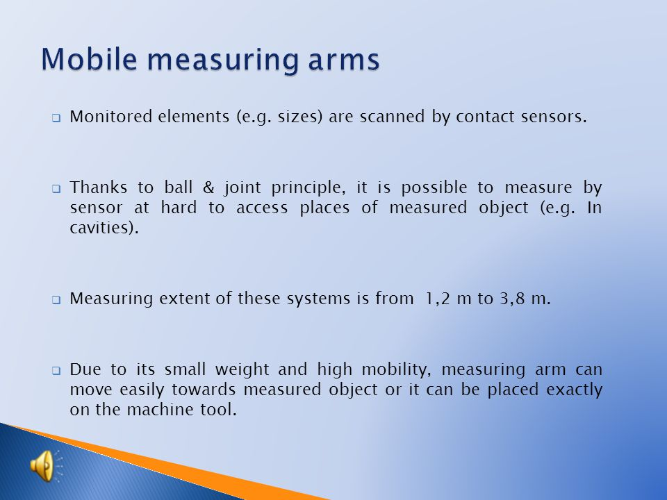  Measuring arms are sectional axis measuring machines whose basic component is a mechanical arm with several joints (links).