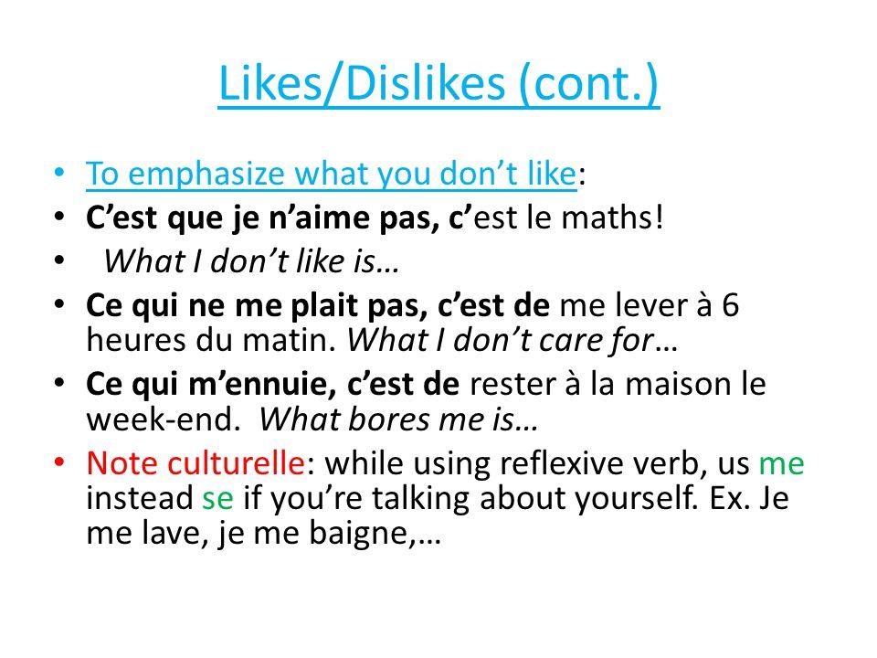 Likes/Dislikes (cont.) To emphasize what you don't like: C'est que je n'aime pas, c'est le maths! What I don't like is… Ce qui ne me plait pas, c'est