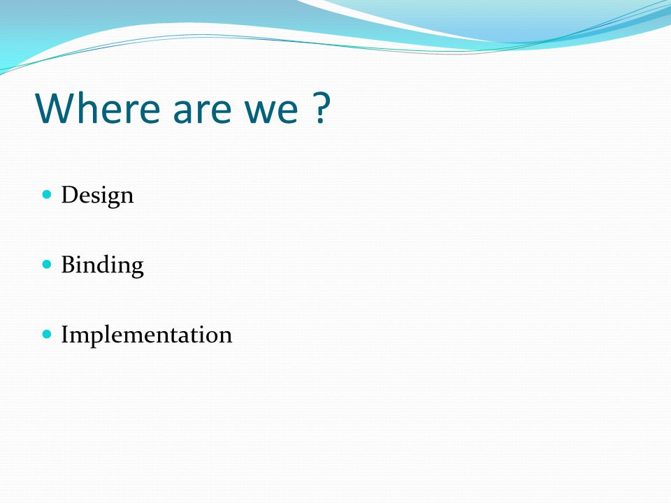 Where are we ? Design Binding Implementation