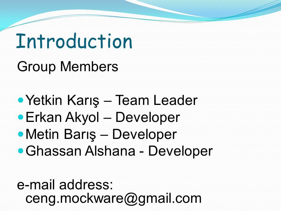 Introduction Group Members Yetkin Karış – Team Leader Erkan Akyol – Developer Metin Barış – Developer Ghassan Alshana - Developer e-mail address: ceng.mockware@gmail.com