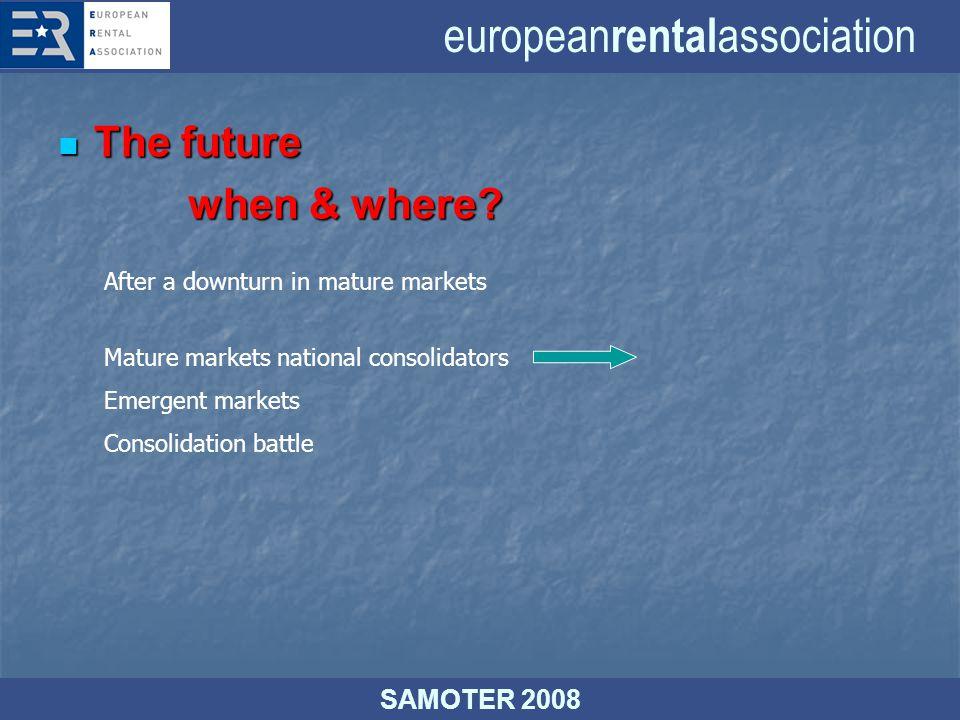 european rental association SAMOTER 2008 The future The future when & where.