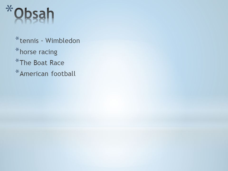 * tennis – Wimbledon * horse racing * The Boat Race * American football