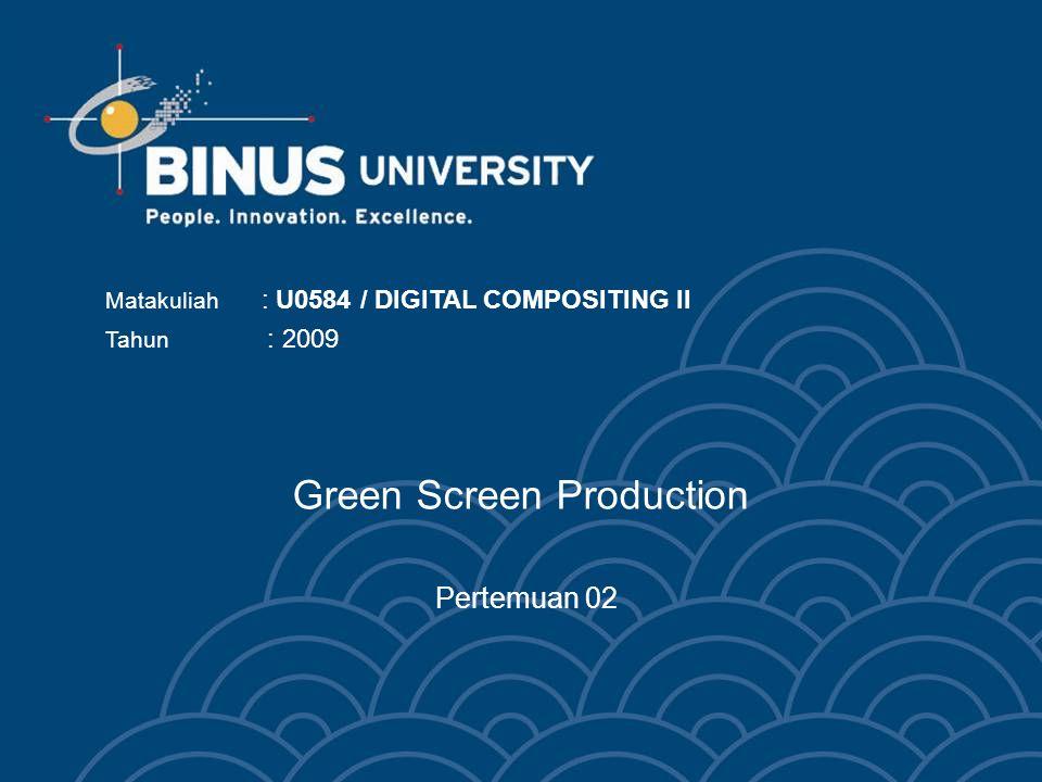 Green Screen Production Pertemuan 02 Matakuliah : U0584 / DIGITAL COMPOSITING II Tahun : 2009