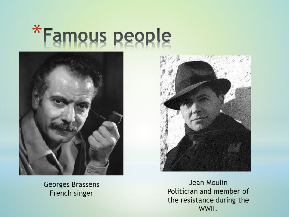 Georges Brassens French singer Jean Moulin Politician and member of the resistance during the WWII.