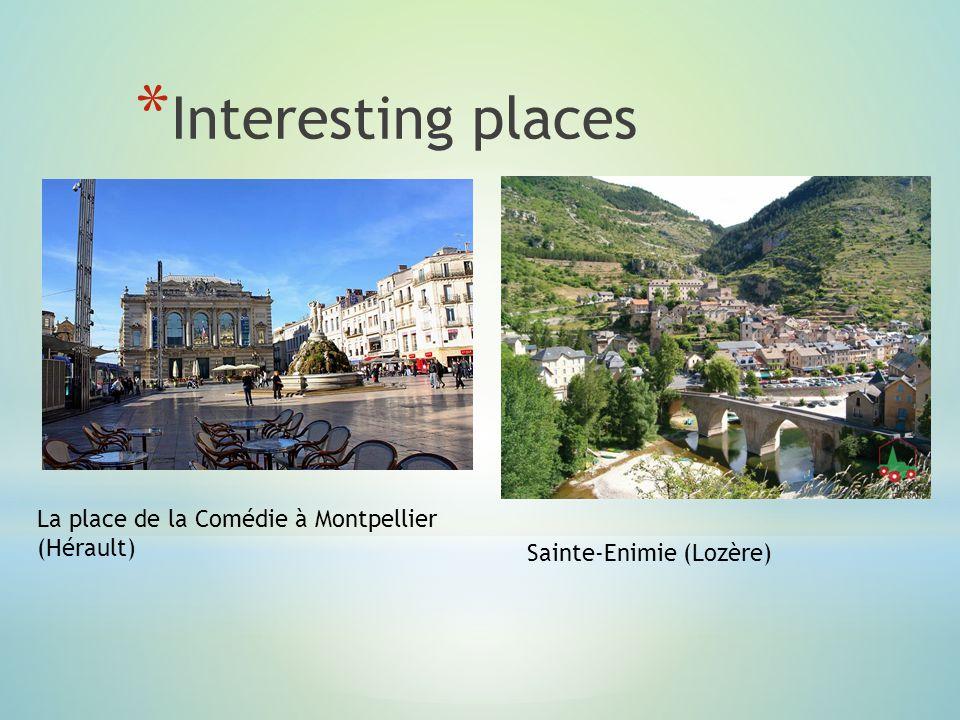 * Interesting places La place de la Comédie à Montpellier (Hérault) Sainte-Enimie (Lozère)