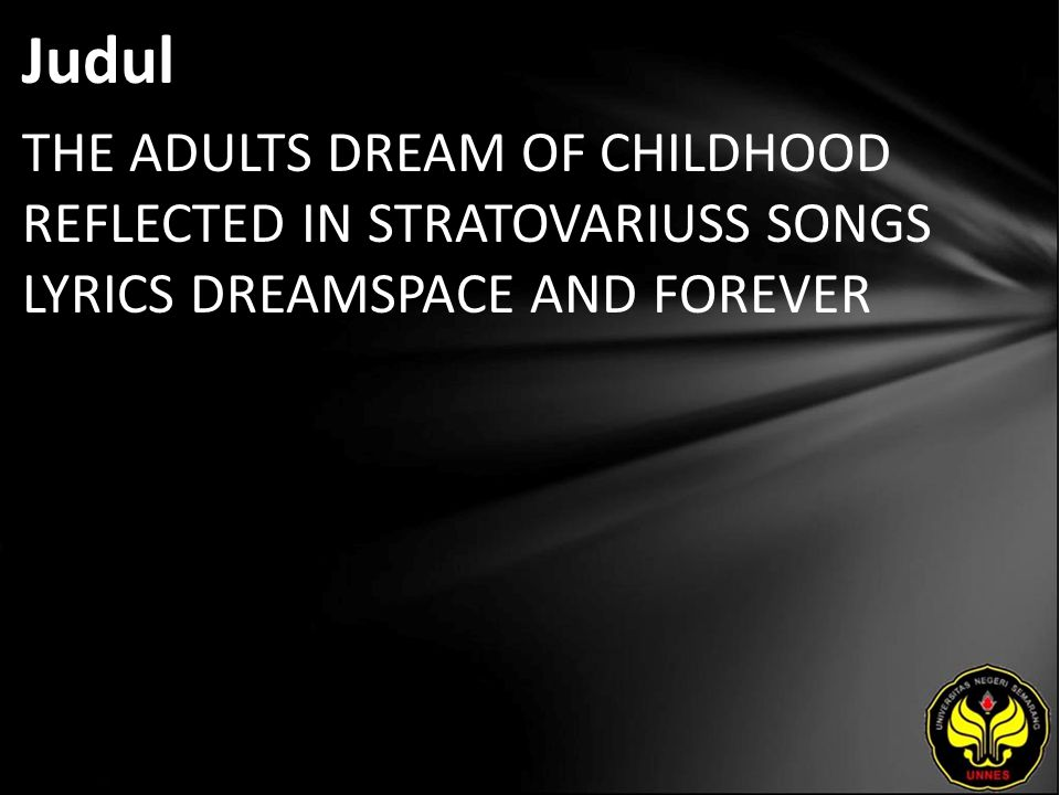 Judul THE ADULTS DREAM OF CHILDHOOD REFLECTED IN STRATOVARIUSS SONGS LYRICS DREAMSPACE AND FOREVER