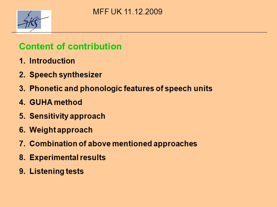 MFF UK 11.12.2009 Standard pruning approach according to the weights The determination of input parameters, which can be omitted according to the comparison of sums of absolute values of weights : all inputs of neuron neuron