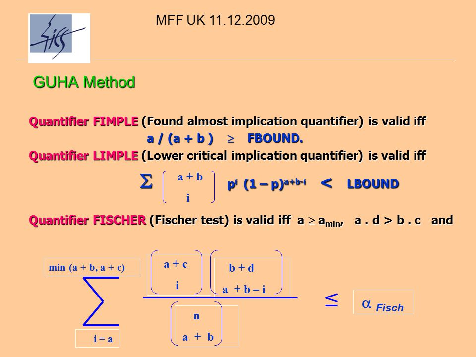 GUHA Method Quantifier FIMPLE (Found almost implication quantifier) is valid iff a / (a + b )  FBOUND.