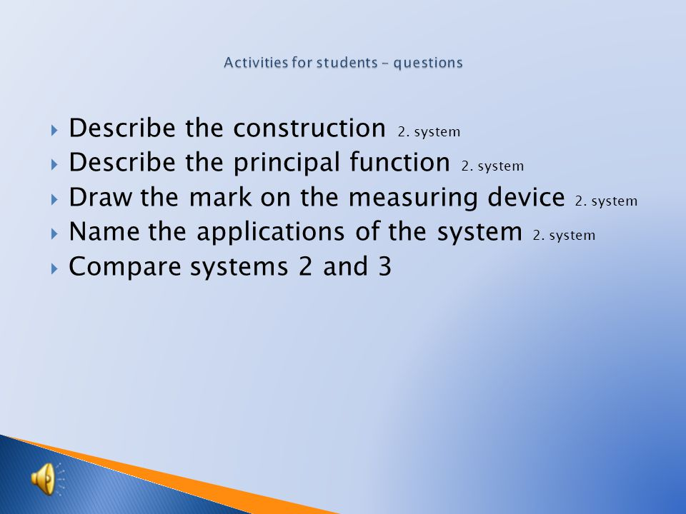  Name the well-known measuring systems ◦  Describe the construction 1.