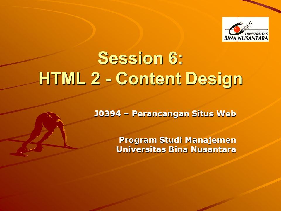 Session 6: HTML 2 - Content Design J0394 – Perancangan Situs Web Program Studi Manajemen Universitas Bina Nusantara