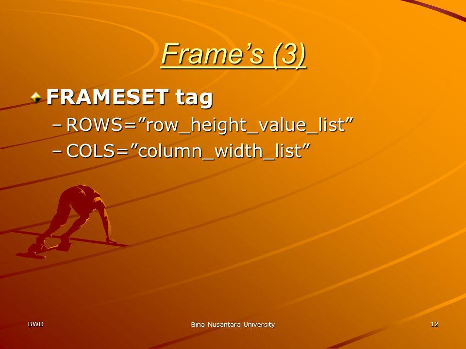 BWD Bina Nusantara University 12 Frame's (3) FRAMESET tag –ROWS= row_height_value_list –COLS= column_width_list