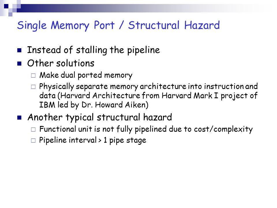 Example: Cost of Structural Hazard Suppose that 40% of instruction mix are loads or stores, and that the ideal CPI of the pipelined machine is 1.