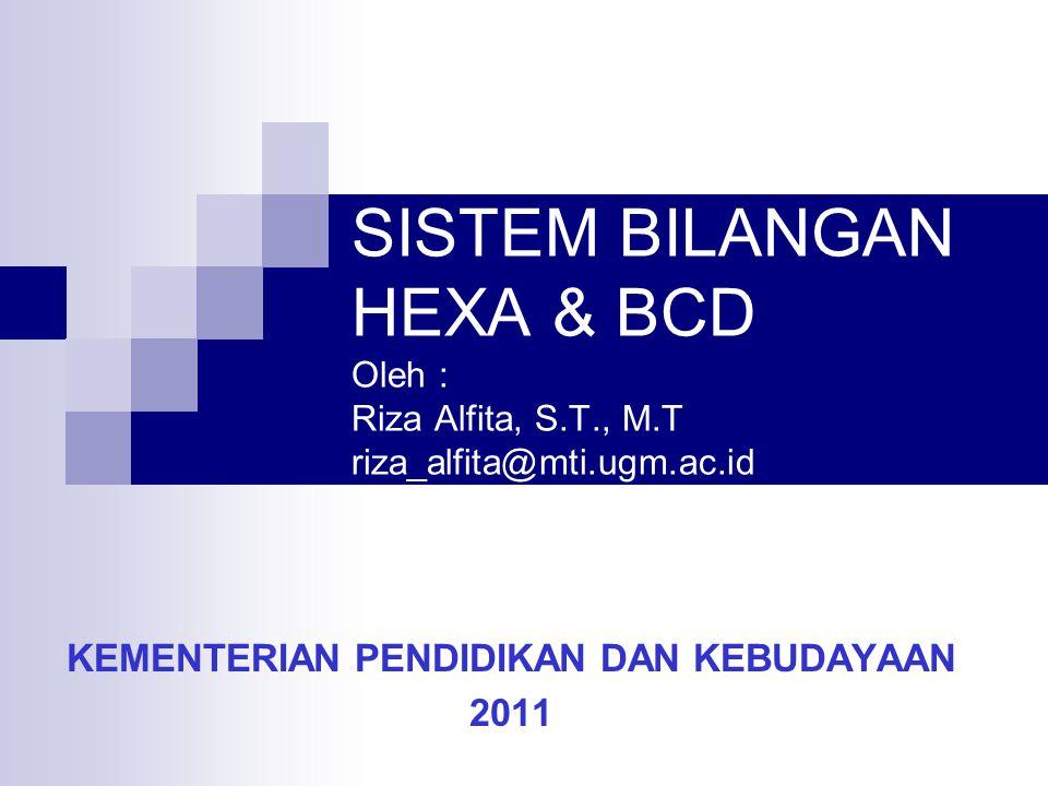 SISTEM BILANGAN HEXA & BCD Oleh : Riza Alfita, S.T., M.T riza_alfita@mti.ugm.ac.id KEMENTERIAN PENDIDIKAN DAN KEBUDAYAAN 2011
