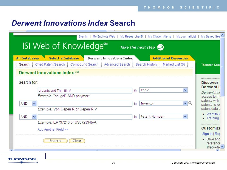 Copyright 2007 Thomson Corporation 30 T H O M S O N S C I E N T I F I C Derwent Innovations Index Search