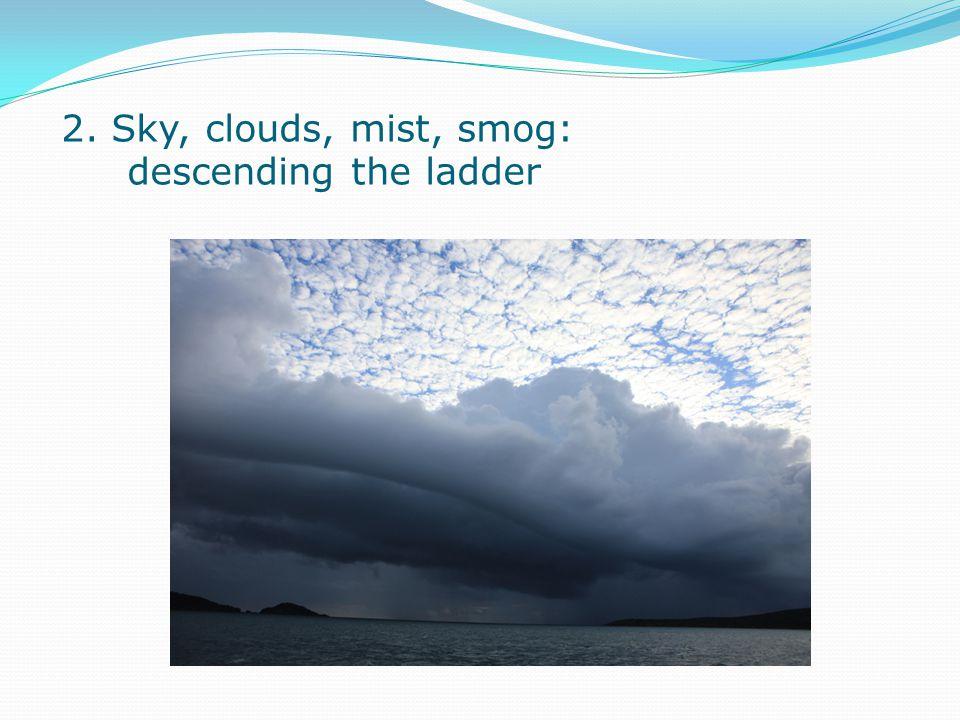 2. Sky, clouds, mist, smog: descending the ladder