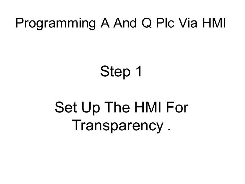 Programming A And Q Plc Via HMI Step 1 Set Up The HMI For Transparency.
