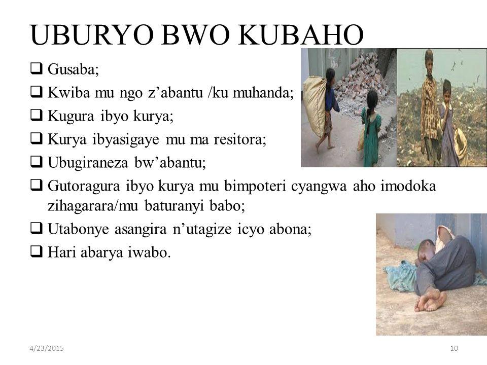 UBURYO BWO KUBAHO  Gusaba;  Kwiba mu ngo z'abantu /ku muhanda;  Kugura ibyo kurya;  Kurya ibyasigaye mu ma resitora;  Ubugiraneza bw'abantu;  Gutoragura ibyo kurya mu bimpoteri cyangwa aho imodoka zihagarara/mu baturanyi babo;  Utabonye asangira n'utagize icyo abona;  Hari abarya iwabo.