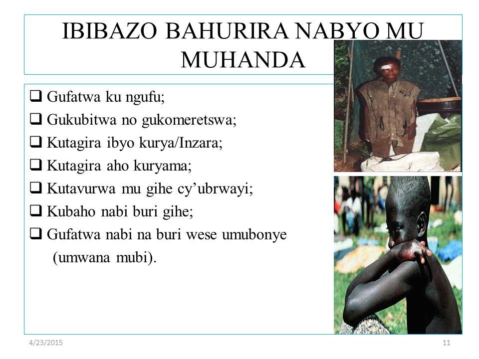 IBIBAZO BAHURIRA NABYO MU MUHANDA  Gufatwa ku ngufu;  Gukubitwa no gukomeretswa;  Kutagira ibyo kurya/Inzara;  Kutagira aho kuryama;  Kutavurwa mu gihe cy'ubrwayi;  Kubaho nabi buri gihe;  Gufatwa nabi na buri wese umubonye (umwana mubi).