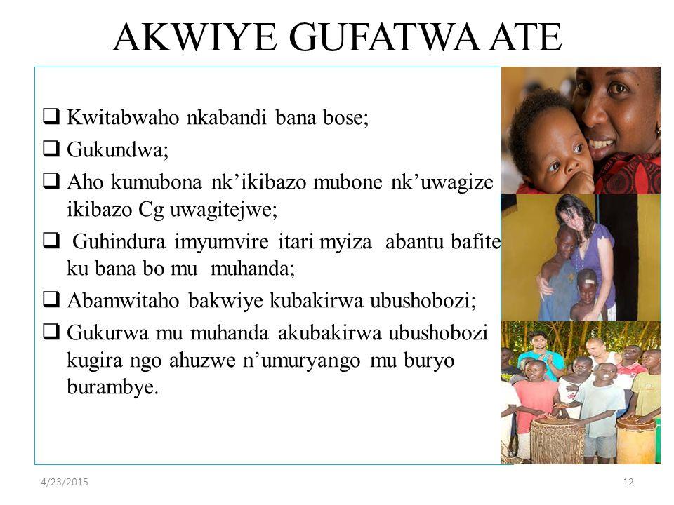 AKWIYE GUFATWA ATE  Kwitabwaho nkabandi bana bose;  Gukundwa;  Aho kumubona nk'ikibazo mubone nk'uwagize ikibazo Cg uwagitejwe;  Guhindura imyumvire itari myiza abantu bafite ku bana bo mu muhanda;  Abamwitaho bakwiye kubakirwa ubushobozi;  Gukurwa mu muhanda akubakirwa ubushobozi kugira ngo ahuzwe n'umuryango mu buryo burambye.