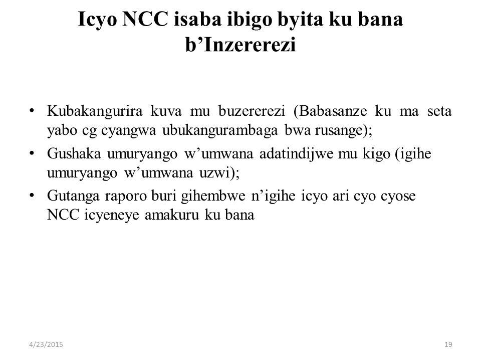 Icyo NCC isaba ibigo byita ku bana b'Inzererezi Kubakangurira kuva mu buzererezi (Babasanze ku ma seta yabo cg cyangwa ubukangurambaga bwa rusange); Gushaka umuryango w'umwana adatindijwe mu kigo (igihe umuryango w'umwana uzwi); Gutanga raporo buri gihembwe n'igihe icyo ari cyo cyose NCC icyeneye amakuru ku bana 4/23/201519