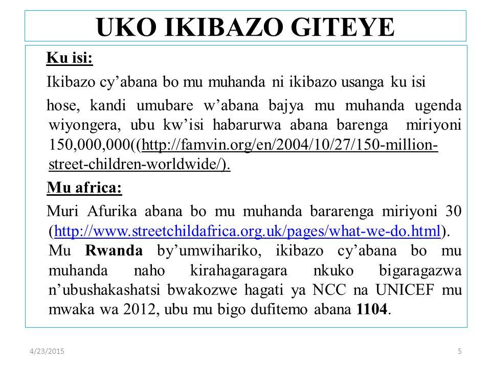 Ku isi: Ikibazo cy'abana bo mu muhanda ni ikibazo usanga ku isi hose, kandi umubare w'abana bajya mu muhanda ugenda wiyongera, ubu kw'isi habarurwa abana barenga miriyoni 150,000,000((http://famvin.org/en/2004/10/27/150-million- street-children-worldwide/).
