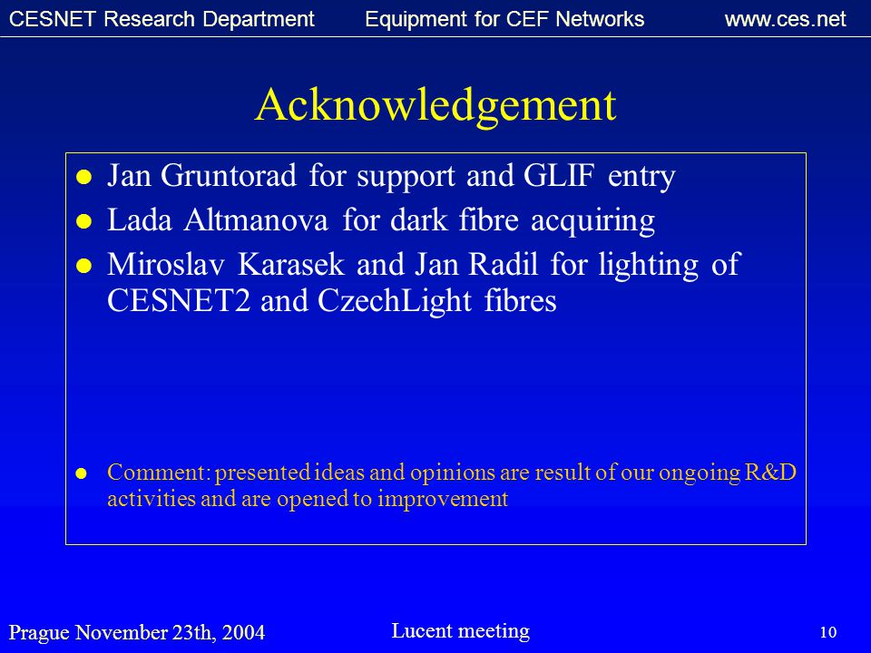 CESNET Research Department Equipment for CEF Networks www.ces.net Prague November 23th, 2004Lucent meeting 10 Acknowledgement l Jan Gruntorad for supp