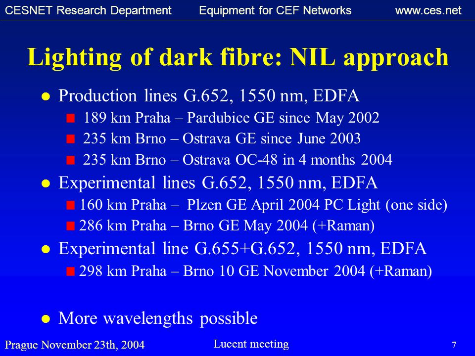 CESNET Research Department Equipment for CEF Networks www.ces.net Prague November 23th, 2004Lucent meeting 7 Lighting of dark fibre: NIL approach l Pr
