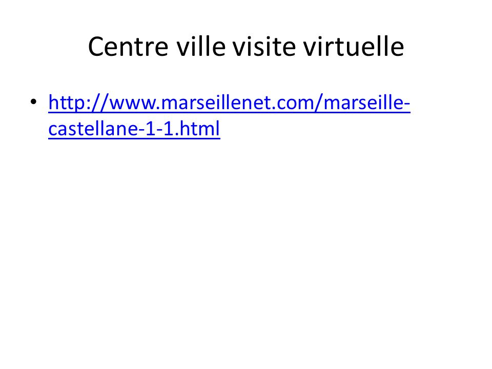 Centre ville visite virtuelle http://www.marseillenet.com/marseille- castellane-1-1.html http://www.marseillenet.com/marseille- castellane-1-1.html
