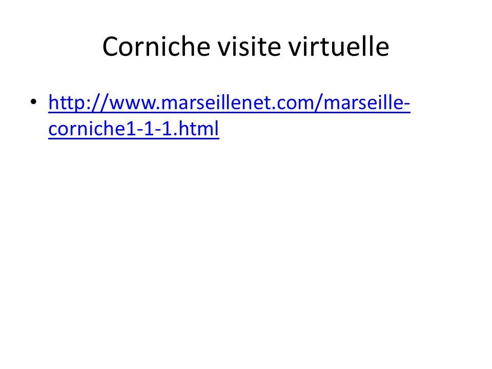 Corniche visite virtuelle http://www.marseillenet.com/marseille- corniche1-1-1.html http://www.marseillenet.com/marseille- corniche1-1-1.html