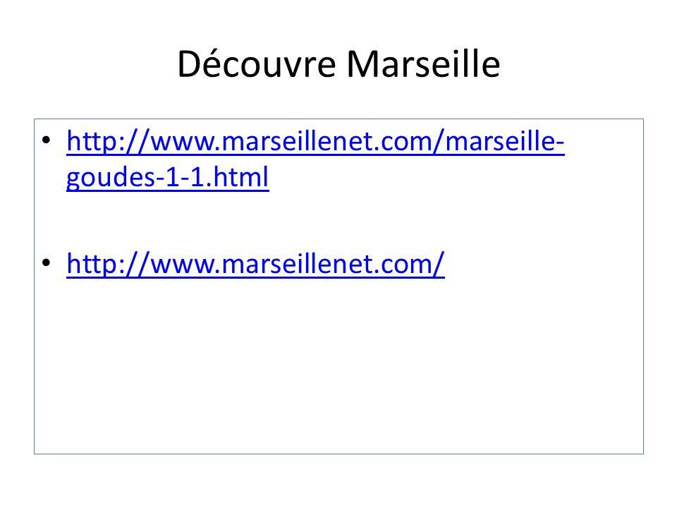 Découvre Marseille http://www.marseillenet.com/marseille- goudes-1-1.html http://www.marseillenet.com/marseille- goudes-1-1.html http://www.marseillenet.com/